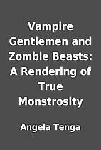 Vampire Gentlemen and Zombie Beasts: A…