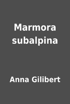 Marmora subalpina by Anna Gilibert
