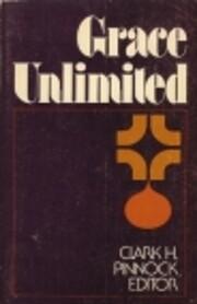 Grace Unlimited by Clark H. Pinnock