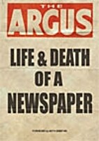 The Argus: Life & Death of a Newspaper by…