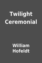 Twilight Ceremonial by William Hofeldt
