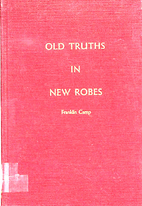 Old Truths in New Robes: Volume I by…