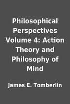 Philosophical Perspectives Volume 4: Action…