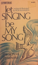 Let singing be my song;: The story of…