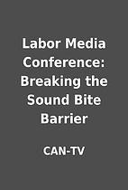 Labor Media Conference: Breaking the Sound…