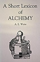 A Short Lexicon of Alchemy: Explaining the…