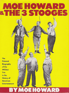 Moe Howard and the 3 Stooges: The Pictorial…