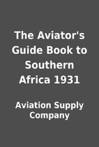 The Aviator's Guide Book to Southern Africa…
