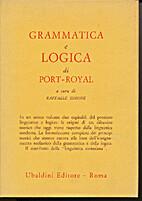 Grammatica e logica di Port-Royal by…