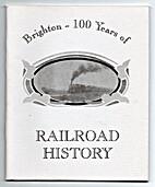 Brighton - 100 Years of Railroad History