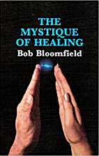 The mystique of healing by Bob Bloomfield