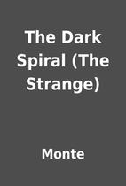 The Dark Spiral (The Strange) by Monte