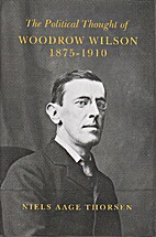 The Political Thought of Woodrow Wilson,…