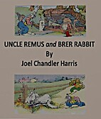 Uncle Remus and Brer Rabbit by Joel Chandler…