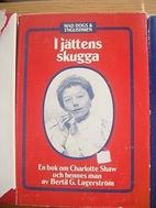 I jättens skugga : en bok om Charlotte Shaw…