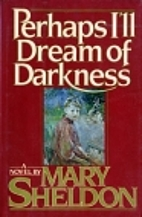 Perhaps I'll Dream of Darkness by Mary…