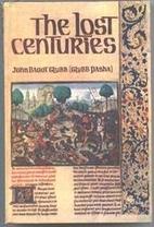 The Lost Centuries by John Bagot Glubb