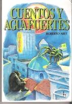 Cuentos y Aguafuertes by Roberto Arlt