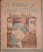 A World of Good Eating: A Collection of Old…