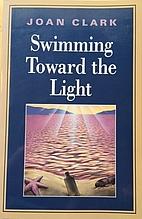 Swimming Toward the Light by Joan Clark