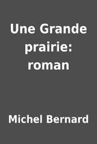 Une Grande prairie: roman by Michel Bernard