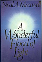 Wonderful Flood of Light by Neal A. Maxwell