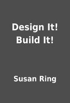 Design It! Build It! by Susan Ring