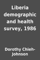 Liberia demographic and health survey, 1986…