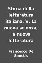 Storia della letteratura italiana. V. La…