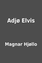 Adjø Elvis by Magnar Hjøllo