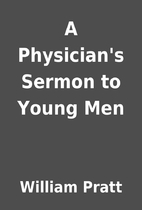 A Physician's Sermon to Young Men by William…