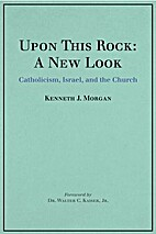 Upon This Rock: A New Look: Catholicism,…