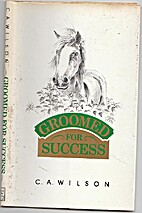 Groomed for Success? by C.A. Wilson