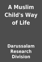 A Muslim Child's Way of Life by…