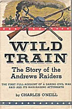 Wild train; the story of the Andrews Raiders…
