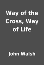 Way of the Cross, Way of Life by John Walsh