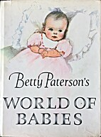 Betty Paterson's World of Babies by Betty…
