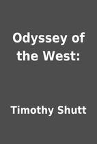Odyssey of the West: by Timothy Shutt