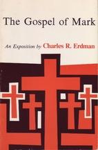 The Gospel of Mark by Charles R. Erdman