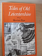 Tales of old Leicestershire by Marian Pipe