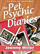 The Pet Psychic Diaries by Jeanne Miller