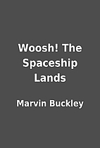 Woosh! The Spaceship Lands by Marvin Buckley