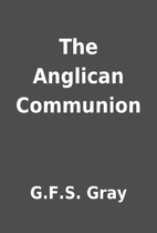 The Anglican Communion by G.F.S. Gray