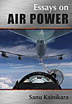 Essays on air power by Sanu Kainikara
