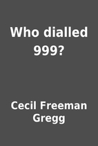 Who dialled 999? by Cecil Freeman Gregg