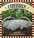 A true story : Lyrebird! by Jackie Kerin