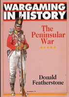 The Peninsular War (Wargaming in History) by…