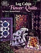 Log Cabin Flower Quilts by Nancy B. Daniel