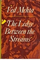 The Ledge Between the Streams by Ved Mehta