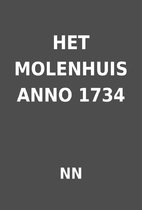 HET MOLENHUIS ANNO 1734 by NN
